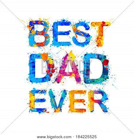 Best Dad Ever. Splash Paint