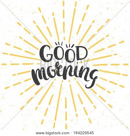 Vector poster with hand drawn lettering and vintage style sunburst. Good morning greeting card.