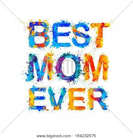 Best mom ever. Vector watercolor splash paint inscription