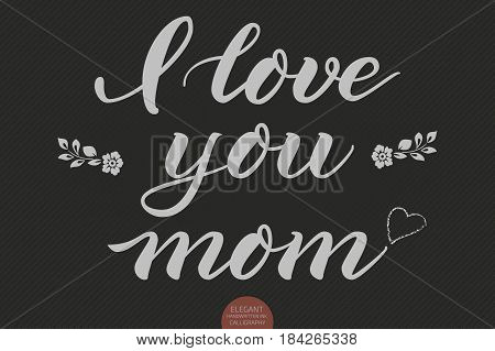 Hand drawn lettering - I love you mom. Elegant modern handwritten calligraphy. Vector Ink illustration. Typography poster on dark background. For cards, invitations, prints etc.