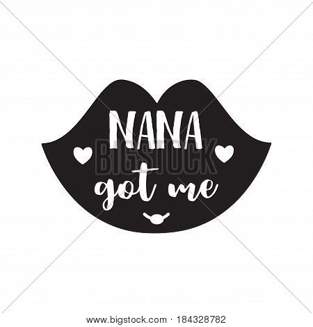 Nana got me. handwritten in black brush ink lettering text, typographic design badges in calligraphy style, vector illustration on white background