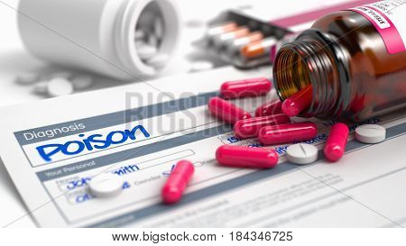 Poison Wording in Anamnesis. CloseUp View of Medicine Concept. Poison - Handwritten Diagnosis in the Anamnesis. Medical Concept with Red Pills, Close Up View, Selective Focus. 3D.