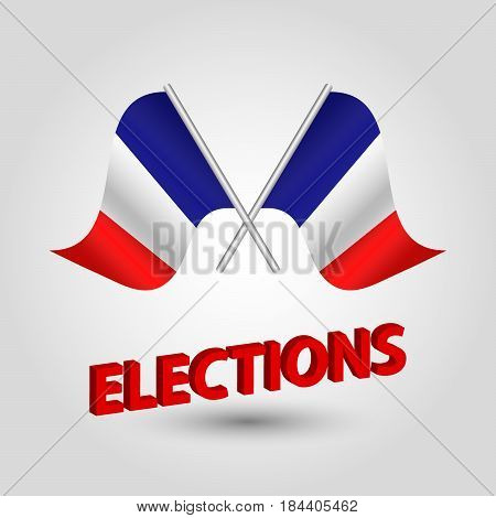 vector waving simple triangle two crossed french flags on slanted silver pole - icon of france and red 3D title elections