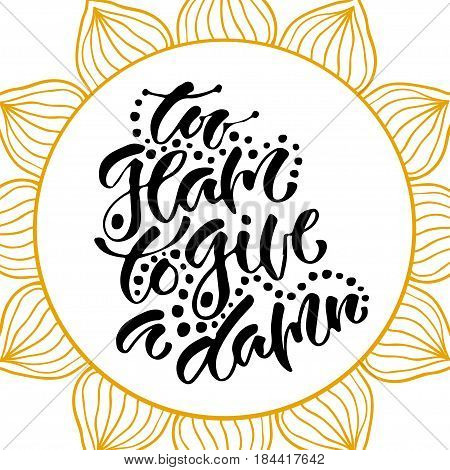 Inspirational hand lettered phrase for fashion print. Printable calligraphy phrase. Too glam to give a damn.