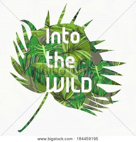 Tropical summer collection of hand drawn exotic leaves. Vector illustration with text. Into the wild.