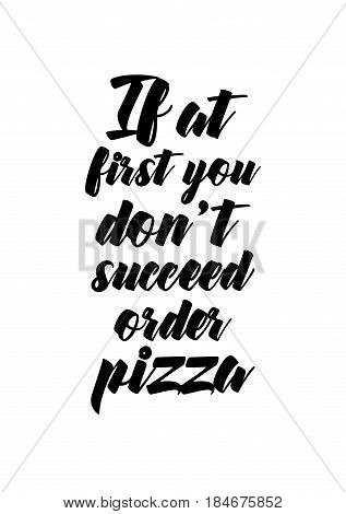 Calligraphy Inspirational quote about Pizza. Pizza Quote. If at first you don t succeed order pizza.