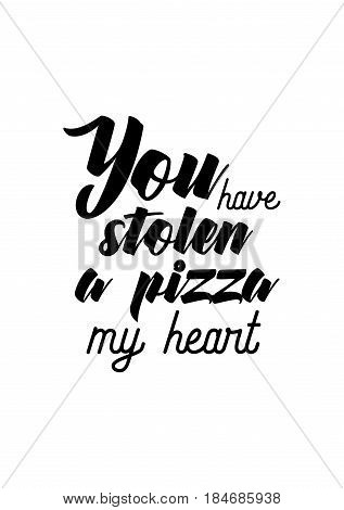 Calligraphy Inspirational quote about Pizza. Pizza Quote. You have stolen a pizza my heart.