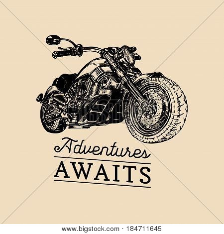 Let the adventures begin inspirational poster. Vector hand drawn motorcycle for MC sign, label. Vintage detailed bike illustration for custom company, chopper garage logo.