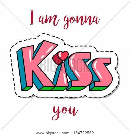 Fashion patch element with quote, I am gonna kiss you. Vector illustration