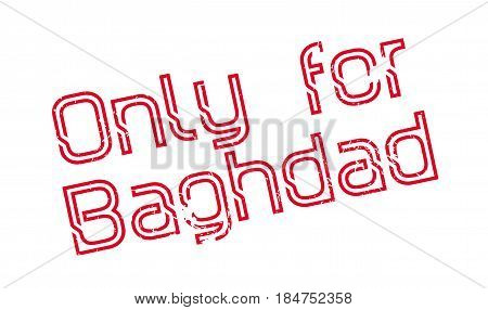 Only For Baghdad rubber stamp. Grunge design with dust scratches. Effects can be easily removed for a clean, crisp look. Color is easily changed.