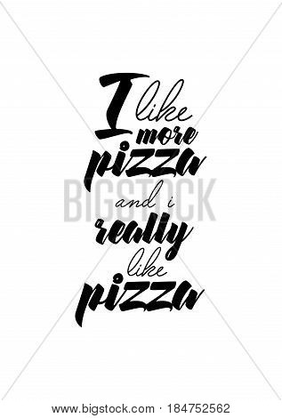 Calligraphy Inspirational quote about Pizza. Pizza Quote. I like more pizza and i really like pizza.