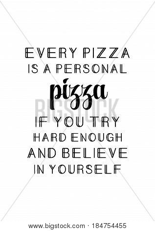 Calligraphy Inspirational quote about Pizza. Pizza Quote. Every pizza is a personal pizza if you try hard enough, and believe in yourself.