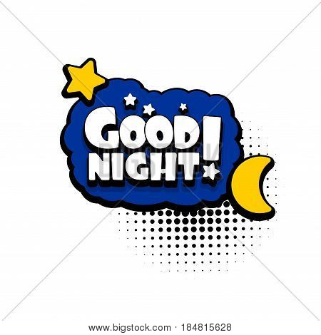 Lettering good night, star, moon. Comics book balloon. Bubble icon speech phrase. Cartoon font label tag expression. Comic text sound effects. Sounds vector illustration.