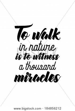Lettering quotes motivation about life quote. Calligraphy Inspirational quote. To walk in nature is to witness a thousand miracles.