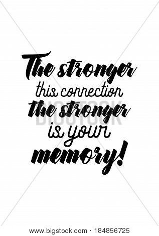 Lettering quotes motivation about life quote. Calligraphy Inspirational quote. The stronger this connection the stronger is your memory!