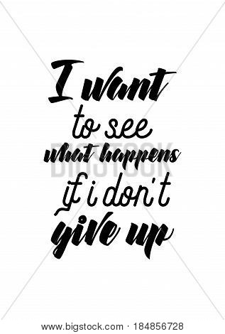 Lettering quotes motivation about life quote. Calligraphy Inspirational quote. I want to see what happens if i don't give up.