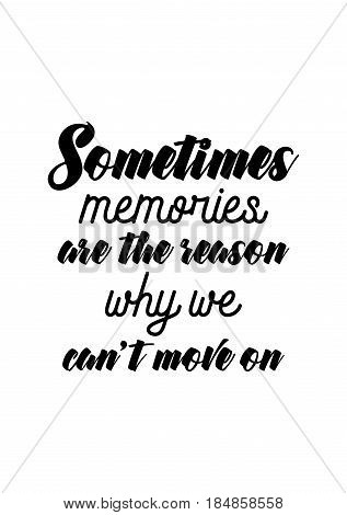 Lettering quotes motivation about life quote. Calligraphy Inspirational quote. Sometimes, memories are the reason why we can't move on.