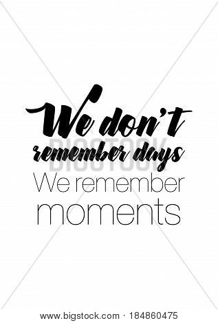 Lettering quotes motivation about life quote. Calligraphy Inspirational quote. We don't remember days. We remember moments.