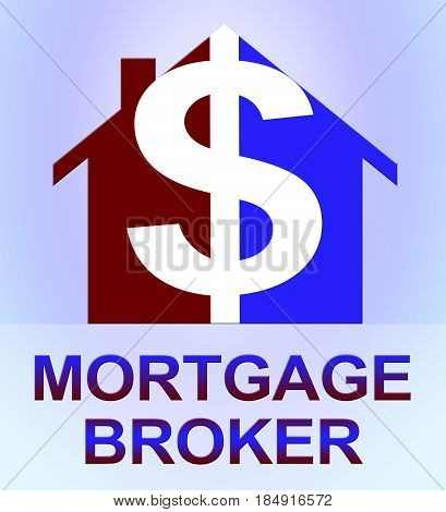 Mortgage Broker Means Home Loan 3D Illustration