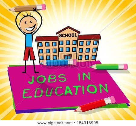 Jobs In Education Displays Teaching Career 3D Illustration