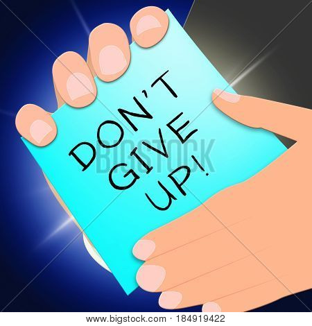 Don't Give Up Represents Motivate 3D Illustration