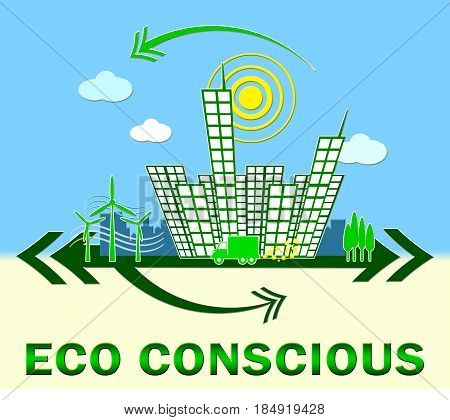 Eco Conscious Means Environment Aware 3D Illustration