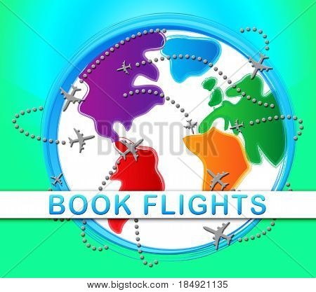 Book Flights Showing Trip Reservation 3D Illustration