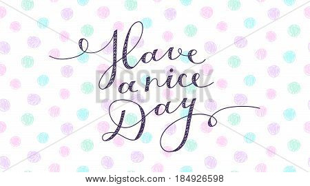 have a nice day, lettering, handwritten text on hand drawn circles background