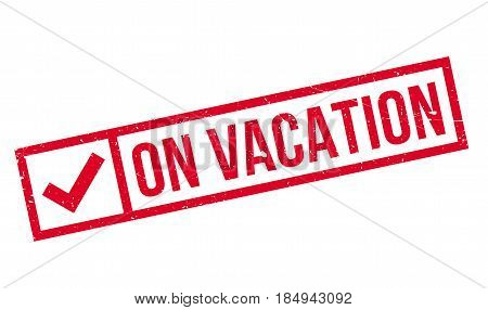 On Vacation rubber stamp. Grunge design with dust scratches. Effects can be easily removed for a clean, crisp look. Color is easily changed.