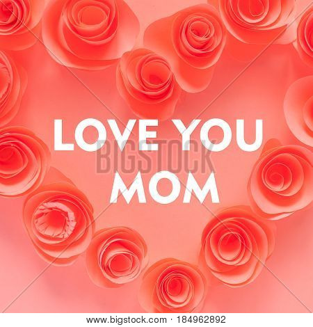 I Love Mom, Pink Heart Made Of Paper Flowers