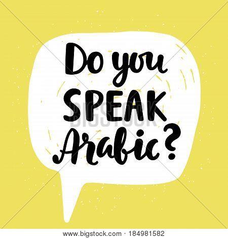 Do you speak Arabic banner. Modern calligraphy. Speech bubble. Hand written lettering. Vector illustration