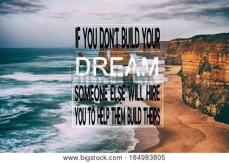 If you don't build your dream someone else will hire you to help them build theirs - Inspirational quote on blurred background with vintage filter