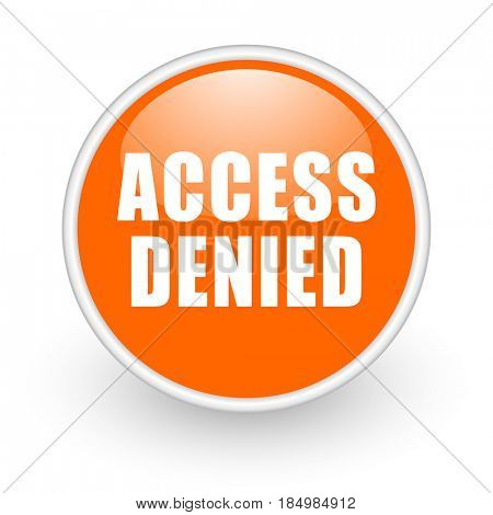 Access denied modern design glossy orange web icon on white background.