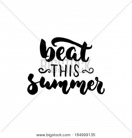 Beat this summer - hand drawn lettering quote isolated on the white background. Fun brush ink inscription for photo overlays, greeting card or t-shirt print, poster design