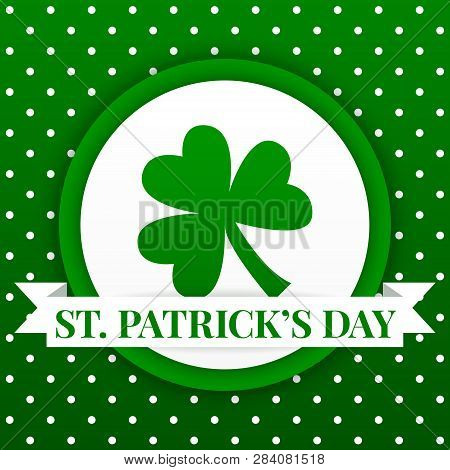 Saint Patricks Day Vector Background. Irish Cultural And Religious Celebration On 17 March. Three-le