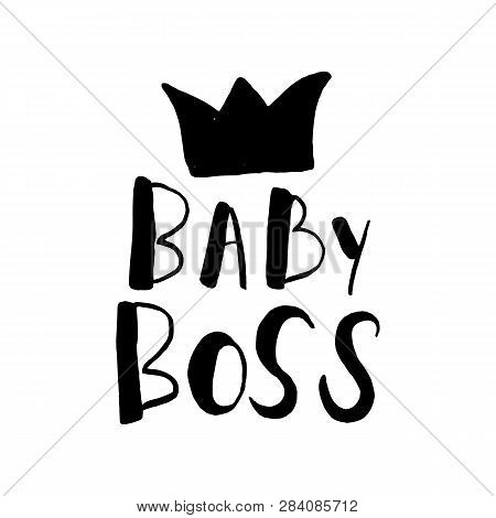 Baby Boss Hand Drawn Lettering Isolated On White Background. Print For Poster, T-shirt, Bags, Postca