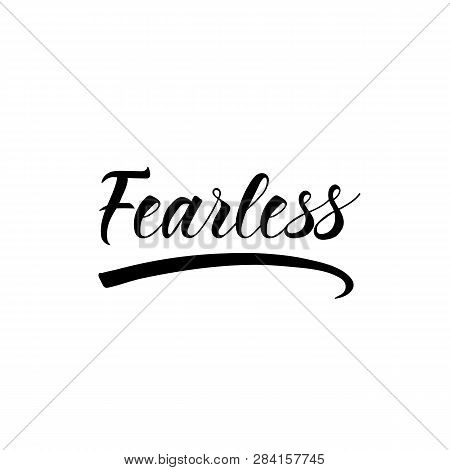 Fearless. Ink Hand Lettering. Modern Brush Calligraphy. Inspiration Graphic Design Typography Elemen
