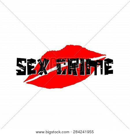 Sex Crime. Abuse, Sexual Harassment, Rape, Offensive Violence