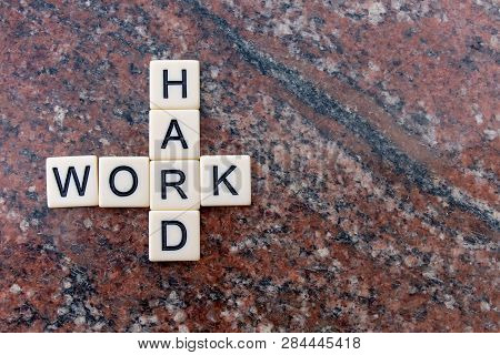 Hard Work. Work Hard. In Business, Education And Life People Need To Choose To Work Hard And To Lear