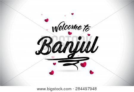 Banjul Welcome To Word Text With Handwritten Font And Pink Heart Shape Design Vector Illustration.