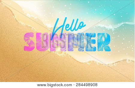 Hello Summer Banner. New Trendy Realistic Sand And Sea Texture. Season Vocation, Weekend, Holiday Lo