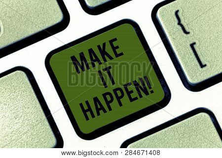 Word writing text Make It Happen. Business concept for Do things so your goals can be accomplished Motivation Keyboard key Intention to create computer message pressing keypad idea. poster