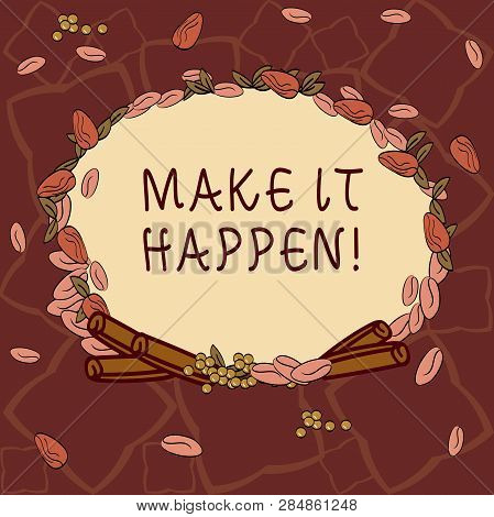 Text sign showing Make It Happen. Conceptual photo Do things so your goals can be accomplished Motivation Wreath Made of Different Color Seeds Leaves and Rolled Cinnamon photo. poster