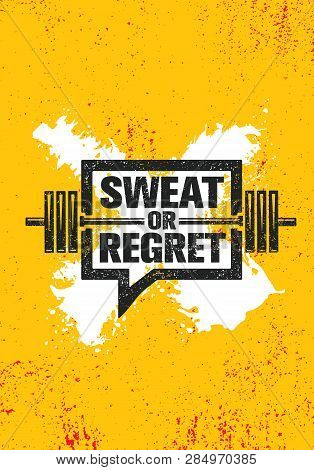Sweat Or Regret. Inspiring Workout And Fitness Gym Motivation Quote Illustration Sign.