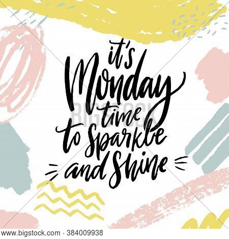 Its Monday, Time To Sparkle And Shine. Positive Inspirational Quote About Week Start. Hand Lettering