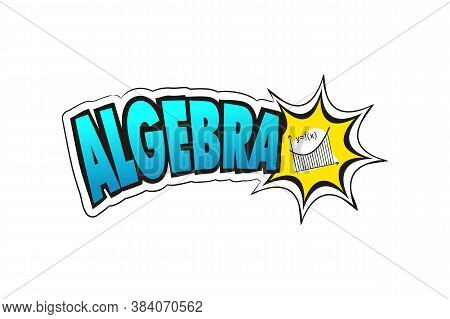 Logo For The Algebra School Subject. Hand-drawn Icon Of Chart With Title. Algebra Emblem In Pop Art