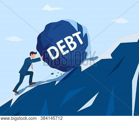 Businessman Pushing Huge Stone With Message Debt Up The Hill. Business Problem Crisis Hardship And B