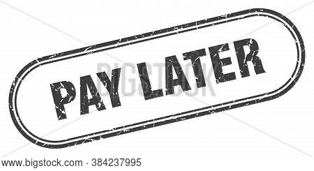 Pay Later Stamp. Pay Later Square Grunge Sign