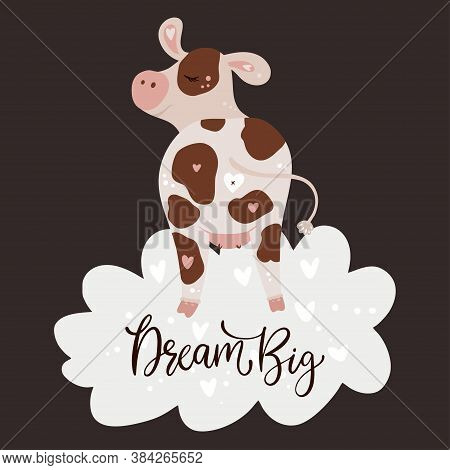 Christmas Cute Cartoon Cow Vector Illustration With Hand Drawn Lettering - Drean Big. Dreaming Anima