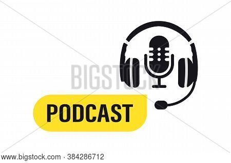Podcast. Studio Microphone With Broadcast Text Podcast. Webcast Audio Record. Headphones And Microph